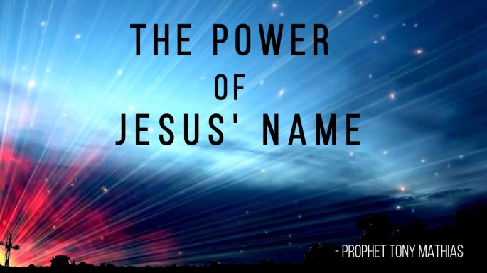 The Power of Jesus Name - Prophet Tony Mathias