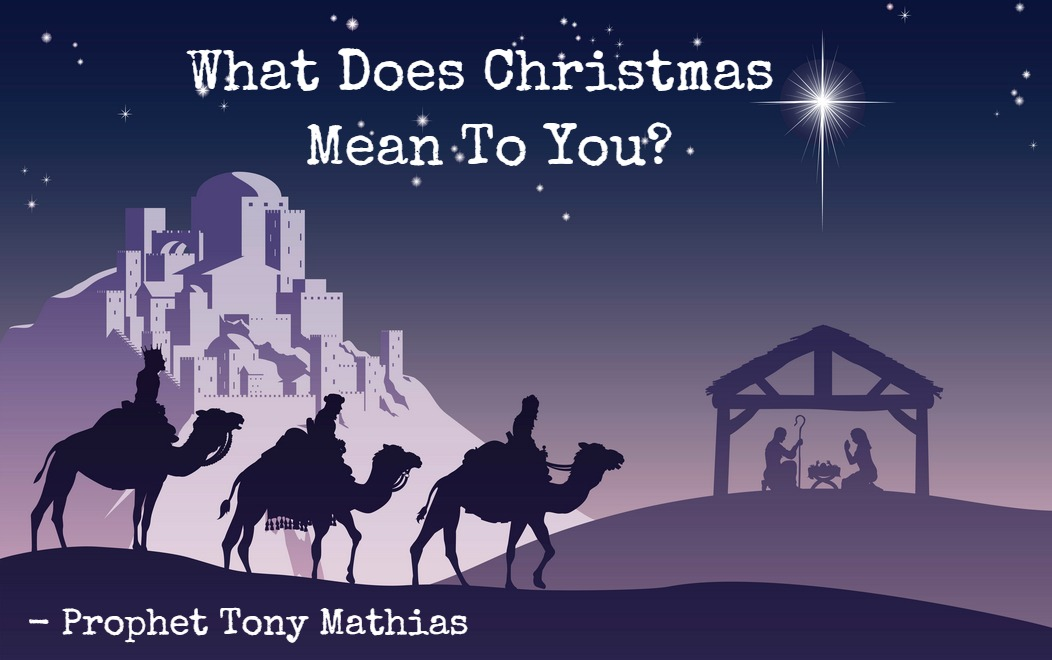 what does christmas mean to you prophet tony mathias eagle vision school of prophets international